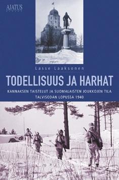 Todellisuus ja harhat : Kannaksen taistelut ja suomalaisten joukkojen tila talvisodan lopussa 1940